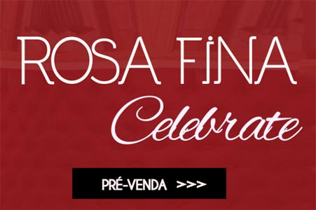 Rosa Fina Celebrate já em Pré-Venda